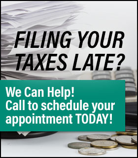 Filing Your Taxes Late? We Can Help! Call to schedule your appointment today!